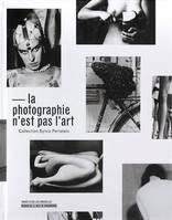 La photographie n'est pas l'art / la collection photographique Silvio Perlstein, collection Sylvio Perlstein