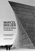 MARCEL BREUER : BUILDING GLOBAL INSTITUTIONS
