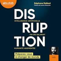Disruption, Intelligence artificielle, fin du salariat, humanité augmentée