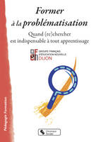 Former à la problématisation, Quand (re) chercherest indispensable à tout apprentissage
