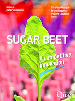 SUGAR BEET - A COMPETITIVE INNOVATION. PREFACE BY DIDIER GUILLAUME