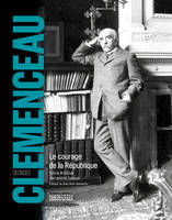 Georges Clemenceau - Le courage de la République