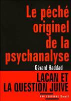 LE PECHE ORIGINEL DE LA PSYCHANALYSE. LACAN ET LA QUESTION JUIVE, Lacan et la question juive