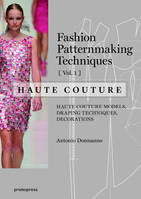 FASHION PATTERNMAKING TECHNIQUES HAUTE COUTURE - TOME 1 - VOLUME 01