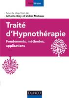 Traité d'hypnothérapie - Fondements, méthodes, applications, Fondements, méthodes, applications