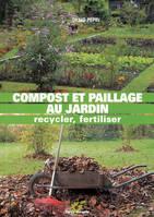 COMPOST ET PAILLAGE AU JARDIN, recycler, fertiliser
