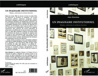 Un imaginaire institutionnel, Musées, collections et archives d'artistes