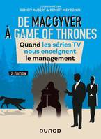 De MacGyver à Games of Thrones - 2e éd. - Quand les séries TV nous enseignent le management, Quand les séries TV nous enseignent le management