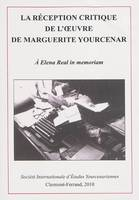 La réception critique de l'oeuvre de Marguerite Yourcenar, actes du colloque international de Clermont-Ferrand, 22-24 novembre 2007