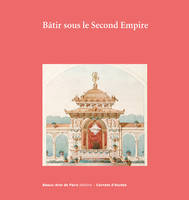 CARNETS D'ETUDES N 44: BATIR AU SECOND EMPIRE