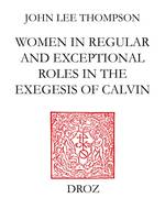 John Calvin and the daughters of Sarah, Women in regular and exceptional roles in the exegesis of Calvin, his predecessors and his contemporaries