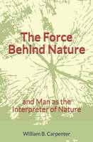 The Force Behind Nature, and Man as the Interpreter of Nature