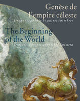 GENESE DE L'EMPIRE CELESTE / THE BEGINNING OF THE WORLD - DRAGONS, PHENIX ET AUTRES CHIMERES / DRAGO