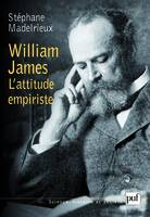 William James / l'attitude empiriste, l'attitude empiriste