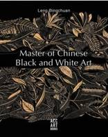 Leng Bingchuan Master of Chinese Black and White Art /anglais