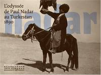 L'ODYSSEE DE PAUL NADAR AU TURKESTAN, photographies de Paul Nadar