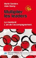 Multiplier les leaders, le mentorat, l'art de l'accompagnement