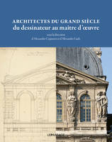 Architectes Du Grand Siecle, Du Dessinateur Au Maitre D'Oeuvre