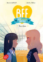 BFF Best Friends Forever - Tome 2, Face à face