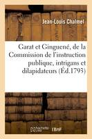 Garat et Ginguené, membres de la Commission de l'instruction publique, intrigans et dilapidateurs