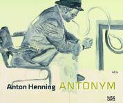 ANTON HENNING - ANTONYM PAINTING DRAWING SCULPTURE VIDEO