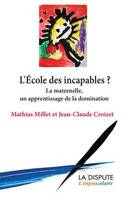 L'ecole des incapables ? La maternelle , un apprentissage de la domination