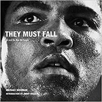 THEY MUST FALL MUHAMMAD ALI AND THE MEN HE FOUGHT /ANGLAIS