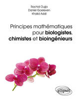PRINCIPES MATHEMATIQUES POUR BIOLOGISTES, CHIMISTES ET BIOINGENIEURS - APPLICATIONS ET EXERCICES COR, applications et exercices corrigés