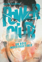 POWER CLUB - TOME 3 UN REVE INDESTRUCTIBLE