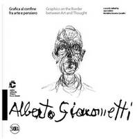 ALBERTO GIACOMETTI: GRAPHICS ON THE BORDER BETWEEN ART AND THOUGHT /ANGLAIS