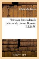 Plaidoyer de M. Edwin James dans la défense de Simon Bernard