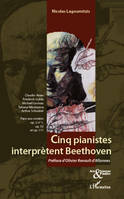 Cinq pianistes interprètent Beethoven, Claudio Arrau, Friedrich Gulda, Michaël Levinas, Tatiana Nikolayeva, Arthur Schnabel face aux sonates op. 2 n° 1, op. 53 et op. 111