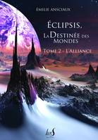 Eclipsis, la Destinée des Mondes - Tome 2 : L'Alliance