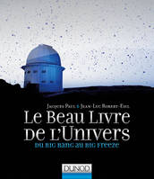 Le Beau Livre de l'Univers - 2e éd. - Du Big Bang au Big Freeze, Du Big Bang au Big Freeze