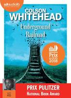 Underground railroad , (Prix Pulitzer 2017 - National Book Award)