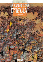 LE VENT DES DIEUX - TOME 07 - BARBARIES, Volume 7, Barbaries, Volume 7, Barbaries, Volume 7, Barbaries