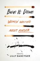 Burn It Down, Women Writing about Anger