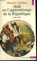 Nouvelle histoire de la France contemporaine., 8, 1848 OU L'APPRENTISSAGE DE LA REPUBLIQUE, 1848-1852