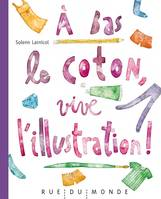 A BAS LE COTON, VIVE L'ILLUSTRATION !