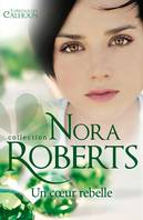Collection Nora Roberts, Un coeur rebelle