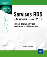 Services RDS de Windows Server 2016 - Remote Desktop Services : Installation et administration