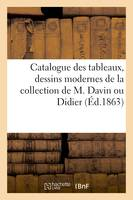 Catalogue des tableaux, dessins modernes de la collection de M. Davin ou Didier