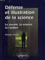 Défense et illustration de la science, le savant, la science et l'ombre