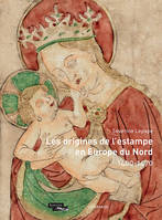 Les origines de l'estampe en Europe du nord (1400-1470)