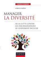 Manager la diversité - De la lutte contre les discriminations au leadership inclusif, De la lutte contre les discriminations au leadership inclusif