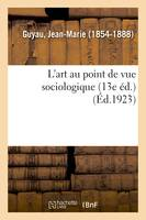 L'art au point de vue sociologique (13e éd.)
