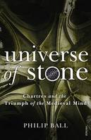 Universe of Stone, Chartres Cathedral and the Triumph of the Medieval Mind
