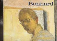 Bonnard les classiques du xxe siecle, [Paris], Centre Georges Pompidou, Musée national d'art moderne, 23 février-21 mai 1984, The Philips collection, Washington, 9 juin-20 août 1984, Dallas Museum of art, 16 septembre-20 novembre 1984