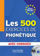 Les 500 Exercices de Phonétique B1/B2 - Livre + corrigés intégrés + CD audio MP3, Les 500 Exercices de Phonétique B1/B2 - Livre + corrigés intégrés + CD audio MP3