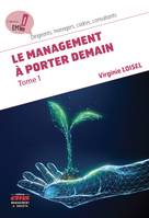 Le management à porter demain - Tome 1